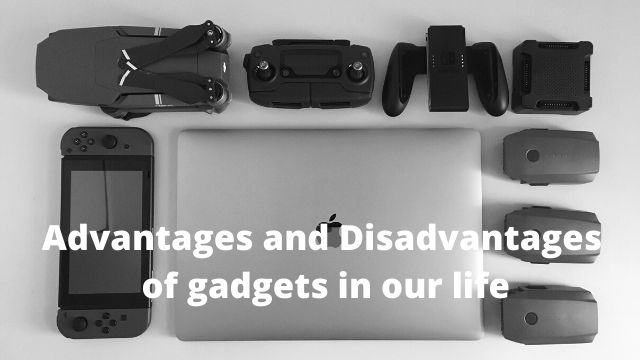 ADVANTAGES AND DISADVANTAGES OF GADGETS IN OUR LIFE
