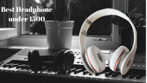 Best Headphone Under 1500 – Tested And Reviewed