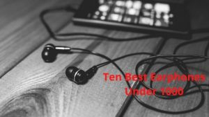 ten best earphones under 1000 rupees – tested and reviewed