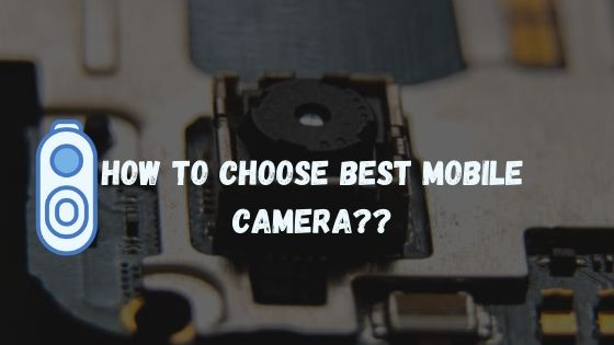 How to choose best mobile camera??