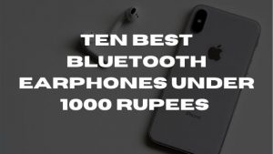 Ten Best Bluetooth Earphones Under 1000 Rupees -Tested & Reviewed