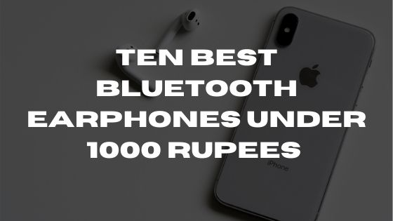 Ten Best Bluetooth Earphones Under 1000 Rupees