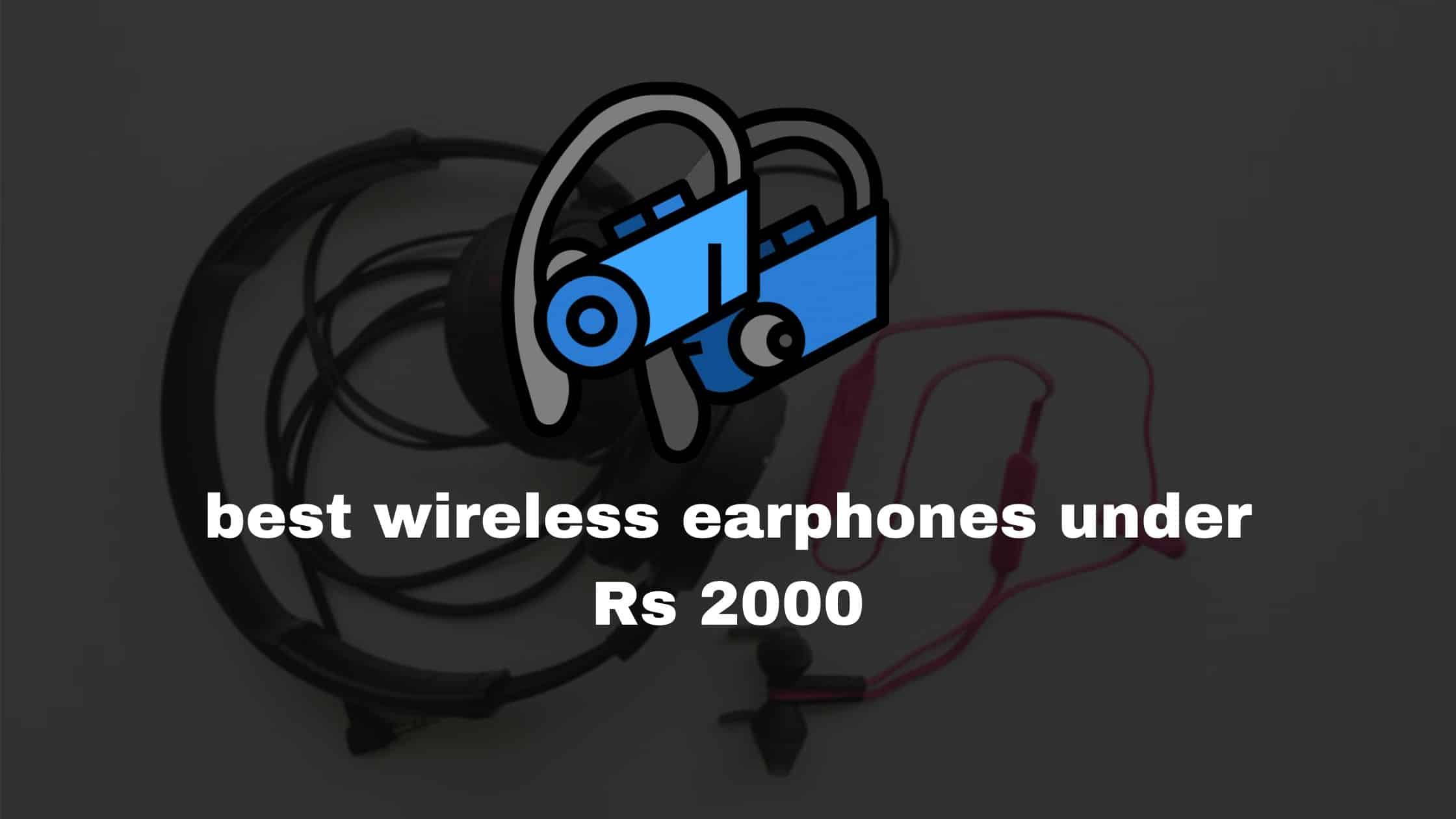 best wireless earphones under Rs 2000 -Tested & Reviewed