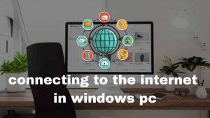 connecting to the internet in windows pc