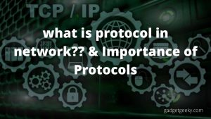 what is protocol in network?? & Importance of Protocols