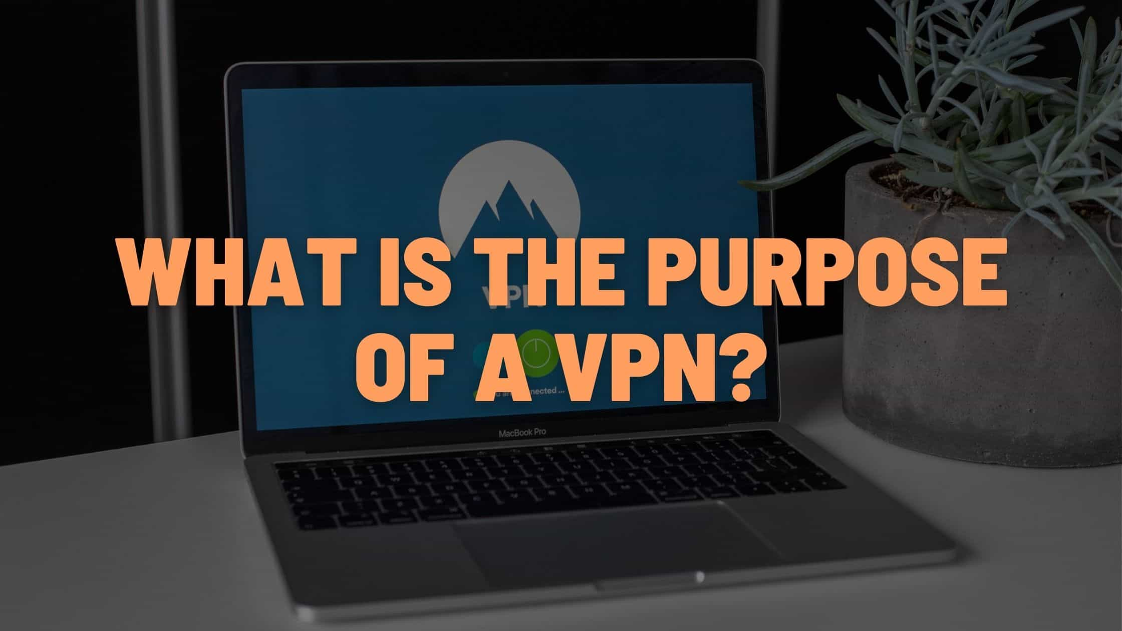 what is the purpose of a vpn?