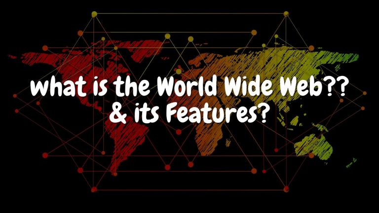 what is the World Wide Web?? & its Features?