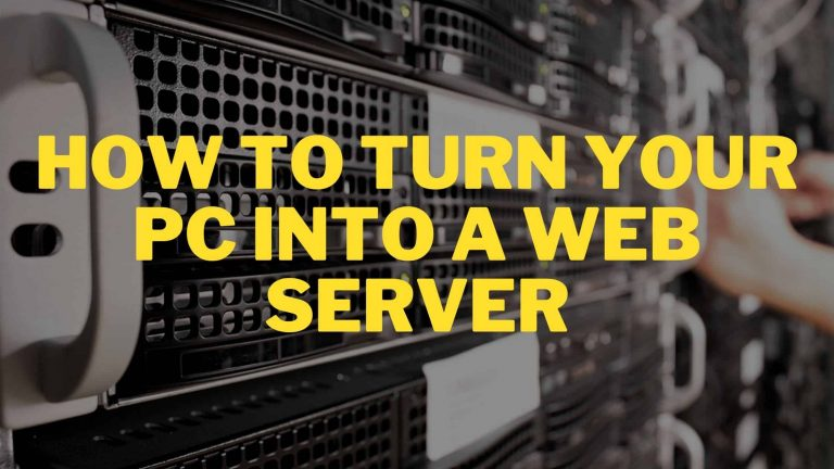 HOW TO TURN YOUR PC INTO A WEB SERVER