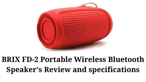 BRIX FD-2 Portable Wireless Bluetooth Speaker's Review and specifications