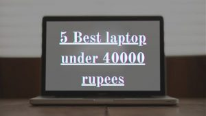 5 Best laptop under 40000 rupees